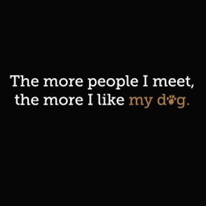 The more people I meet, the more I like my dog T-Shirt
